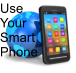 Use Your Smart Phone